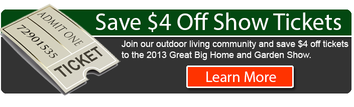 Save $4 off tickets to the 2013 Great Big Home and Garden Show
